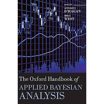 The Oxford Handbook of Applied Bayesian Analysis by O Hagan & Anthony
