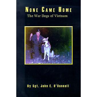 None Came Home The War Dogs of Vietnam by ODonnell & John E.