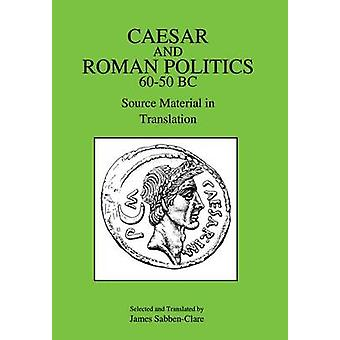 Caesar en Romeinse politiek 6050 BC bronmateriaal in vertaling door SabbenClare & James
