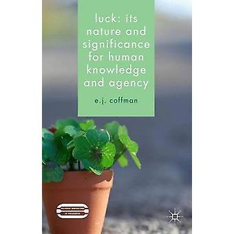 Luck Its Nature and Significance for Human Knowledge and Agency by Coffman & E.J.