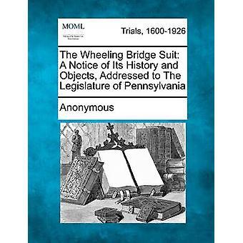 Wheeling broen passer et varsel om sin historie og objekter som er adressert til den lovgivende forsamlingen i Pennsylvania av anonym