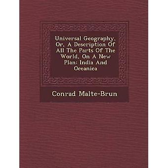Geografia universale o una descrizione di tutte le parti del mondo su un nuovo piano di India e Oceanica di MalteBrun & Conrad