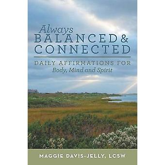 Always Balanced and Connected Daily Affirmations for Body Mind and Spirit by DavisJelly & LCSW & Maggie