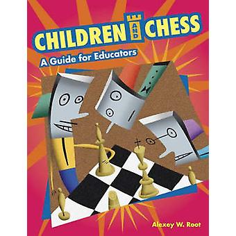Children and Chess A Guide for Educators by Root & Alexey