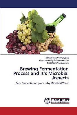 Brewing Fermentation Process and Its Microbial Aspects by Velmurugan Karthikeyan