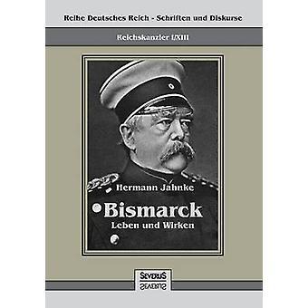 Reichskanzler Otto von Bismarck  Leben und Wirken by Jahnke & Hermann