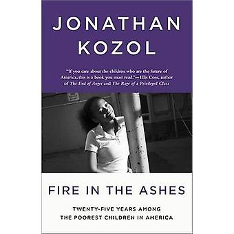 Fire in the Ashes - Twenty-Five Years Among the Poorest Children in Am