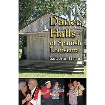 Dance Halls of Spanish Louisiana by Sara Ann Harris - 9781455623334 B