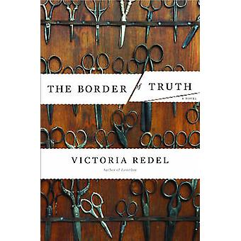 The Border of Truth - A Novel by Victoria Redel - 9781582433660 Book