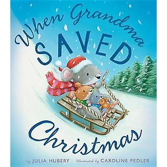 When Grandma Saved Christmas by Julia Hubery - Caroline Pedler - 9781