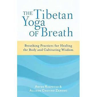 The Tibetan Yoga of Breath - Breathing Practices for Healing the Body