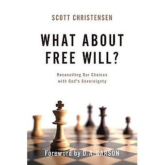 What about Free Will? - Reconciling Our Choices with God's Sovereignty