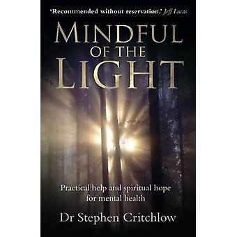 Mindful of the Light - Practical Help and Spiritual Hope for Mental He