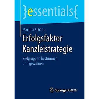 Erfolgsfaktor Kanzleistrategie  Zielgruppen bestimmen und gewinnen by Schfer & Martina