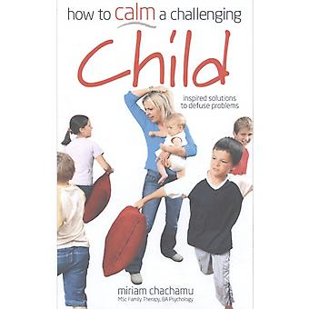 How to Calm a Challenging Child: Foreword by Cassandra Jardine The Daily Telegraph (Paperback) by Chachamu Miriam