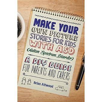 Make Your Own Picture Stories for Kids with ASD (Autism Spectrum Disorder): A DIY Guide for Parents and Carers (Paperback) by Attwood Brian