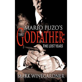 The Godfather - The Lost Years by Mark Winegardner - 9780099465478 Book