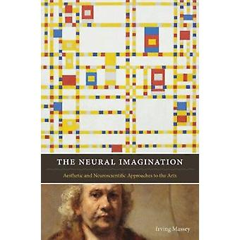 The Neural Imagination - Aesthetic and Neuroscientific Approaches to t