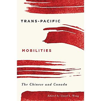 Trans-Pacific Mobilities - The Chinese and Canada - 9780774833806 Book