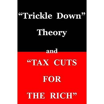 Trickle Down Theory and Tax Cuts for the Rich by Thomas Sowell - 9780