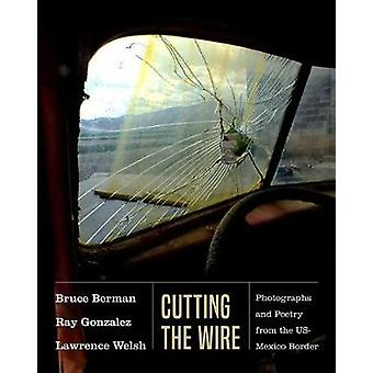 Cutting the Wire - Photographs and Poetry from the US-Mexico Border by