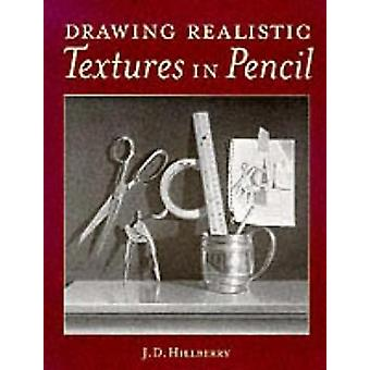 Drawing Realistic Textures in Pencil by J.D. Hillberry - 978089134868