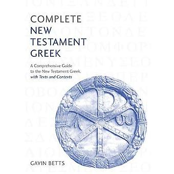 Complete New Testament Greek - A Comprehensive Guide to Reading and Un