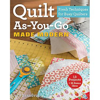 Quilt As-You-Go Made Modern - Fresh Techniques for Busy Quilters by Je