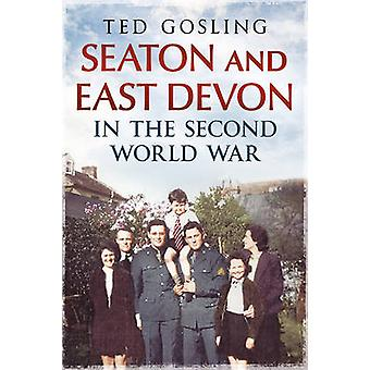 Seaton and East Devon in the Second World War by Ted Gosling - 978178
