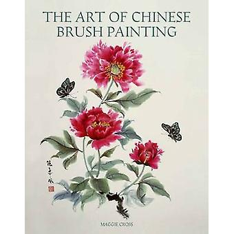 The Art of Chinese Brush Painting by Maggie Cross - 9781847972897 Book