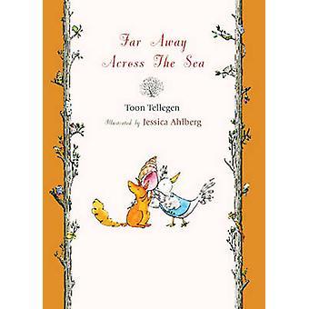 Far Away Across the Sea by Toon Tellegen - Jessica Ahlberg - Martin C