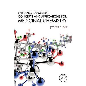 Organic Chemistry Concepts and Applications for Medicinal Chemistry by Rice & Joseph E.
