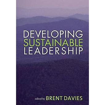 Developing Sustainable Leadership by Davies & Brent