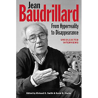 Jean Baudrillard - From Hyperreality to Disappearance - Uncollected Int