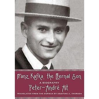 Franz Kafka - der ewige Sohn - eine Biographie von Franz Kafka - der wallt