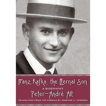 Franz Kafka - le Fils éternel - une biographie de Franz Kafka - l'Etern