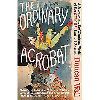 Den vanliga Acrobat: En resa in i denna underbara värld av cirkus, tidigare och nuvarande (Vintage)
