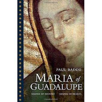 Maria av Guadalupe: Shaper historia, Shaper hjärtan