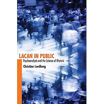Lacan in Public: Psychoanalysis and the Science of Rhetoric (Alabama Rhetoric Culture and Social Critique Series)