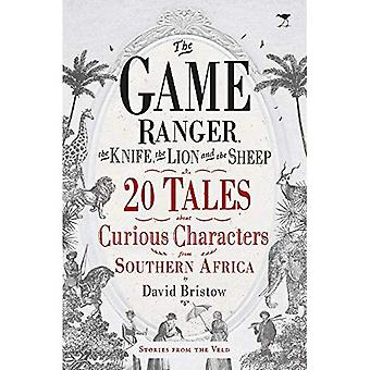 The game ranger, the knife, the lion and the sheep: 20 tales about curious characters from Southern Africa