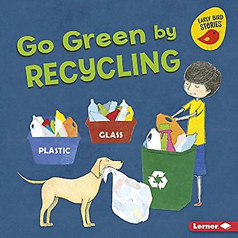 Go Green by Recycling (Go Green (Early Bird Stories (TM)))