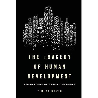 The Tragedy of Human Development: A Genealogy of� Capital as Power