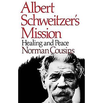 Albert Schweitzers Mission Healing and Peace by Cousins & Norman