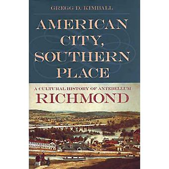 American City Southern Place A Cultural History of Antebellum Richmond by Kimball & Gregg D.