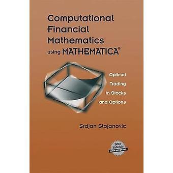 Computational Financial Mathematics using MATHEMATICA  Optimal Trading in Stocks and Options by Stojanovic & Srdjan