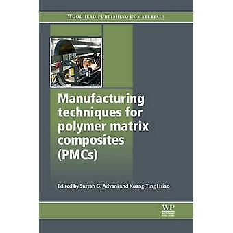 Manufacturing Techniques for Polymer Matrix Composites Pmcs by Advani & Suresh