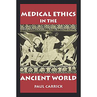Medical Ethics in the Ancient World by Carrick & Paul