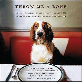 Throw Me a Bone 50 Healthy Canine TasteTested Recipes for Snacks Meals and Treats by Gillespie & Cooper