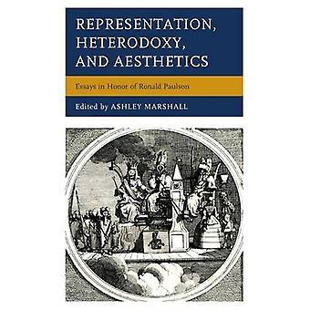 Representation Heterodoxy and Aesthetics Essays in Honor of Ronald Paulson by Marshall & Ashley