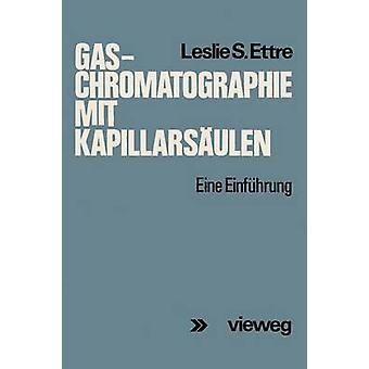 GasChromatographie mit Kapillarsulen Eine Einfhrung door Ettre & Leslie S.